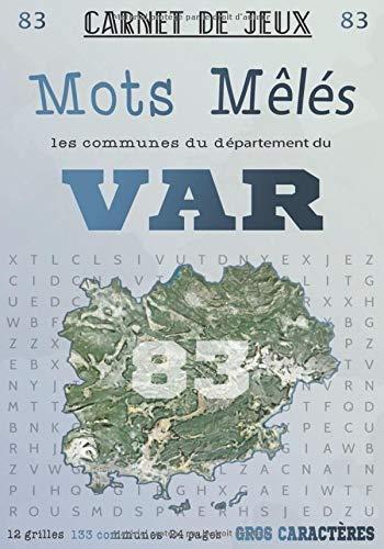 Carnet de Jeux: Mots Mêlés Les Communes du Var: Grilles de Mots Cachés pour adultes: Communes du Département du Var (GROS CARACTERES) (Mots Mêlés Départements français, Band 83)