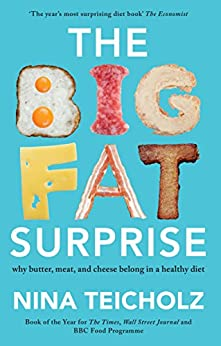 The Big Fat Surprise: why butter, meat, and cheese belong in a healthy diet by [Nina Teicholz]