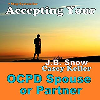 7 Step System for Accepting Your OCPD Spouse or Partner                   By:                                                                                                                                 J.B. Snow,                                                                                        Casey Keller                               Narrated by:                                                                                                                                 D Gaunt                      Length: 22 mins     5 ratings     Overall 3.8