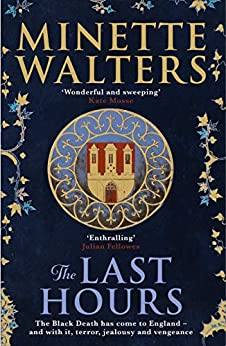 The Last Hours: A deadly plague is spreading across the land… (English Edition) van [Minette Walters]