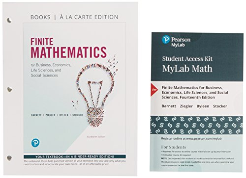 Compare Textbook Prices for Finite Mathematics for Business, Economics, Life Sciences, and Social Sciences, Books a la Carte, and MyLab Math with Pearson eText -- 24-Month Access Card Package 14 Edition ISBN 9780134862576 by Barnett, Raymond A.,Ziegler, Michael R.,Byleen, Karl E.,Stocker, Christopher J.