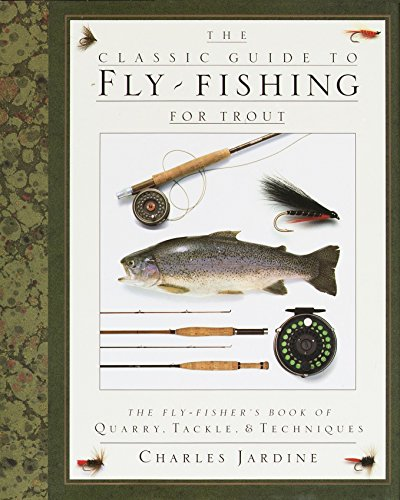 The Classic Guide to Fly-Fishing for Trout: The Fly-Fisher's Book of Quarry, Tackle, & Techniques