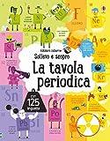 La tavola periodica. Sollevo e scopro. Ediz. a colori
