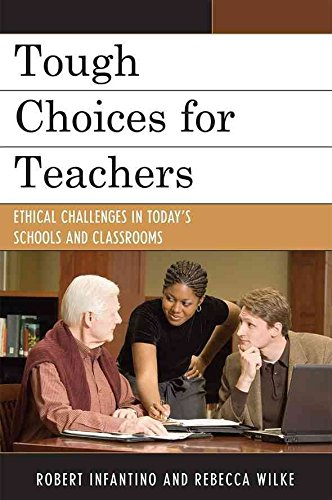 [Tough Choices for Teachers: Ethical Challenges in Today's Schools and Classrooms] (By: Robert L. Infantino) [published: May, 2009]
