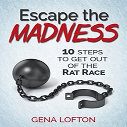 Escape the Madness: 10 Steps to Get Out of the Rat Race cover art