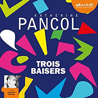 Trois baisers                   Written by:                                                                                                                                 Katherine Pancol                               Narrated by:                                                                                                                                 Marie Ève Dufresne                      Length: 20 hrs and 10 mins     1 rating     Overall 5.0