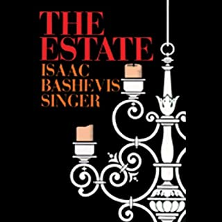 The Estate                   By:                                                                                                                                 Isaac Bashevis Singer                               Narrated by:                                                                                                                                 Noah Waterman                      Length: 10 hrs and 44 mins     6 ratings     Overall 2.5