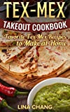 Tex-Mex Takeout Cookbook: Favorite Tex-Mex Recipes to Make at Home