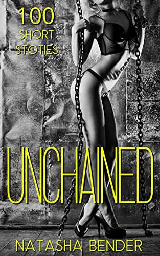 Unchained: 100 Taboo Explicit Hardcore Short Stories for Adults (English Edition)