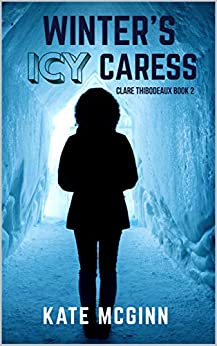 Winter's Icy Caress (Clare Thibodeaux Series Book 2) by [Kate McGinn]