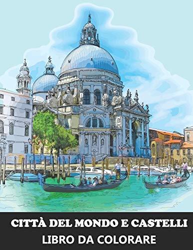 Città del Mondo e Castelli Libro da Colorare: Libro Antistress con disegni rilassanti - Idea regalo di Natale per adulti