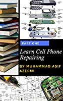 Learn Cell Phone Repair: A Do-It-Yourself Guide To Troubleshooting and Repairing Cell phones Front Cover