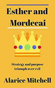 Esther and Mordecai: Strategy and Purpose Triumph over Evil by [Alarice Mitchell]