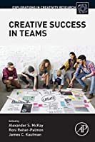 Creative Success in Teams (Explorations in Creativity Research)