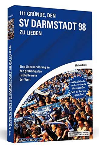 111 Gründe, den SV Darmstadt 98 zu lieben: Eine Liebeserklärung an den großartigsten Fußballverein der Welt - Aktualisierte und erweiterte Neuausgabe. Mit 11 Bonusgründen.