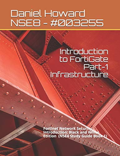 Compare Textbook Prices for Introduction to FortiGate Part-1 Infrastructure: Fortinet Network Security Introduction Black and White Edition NSE4 Study Guide  ISBN 9798656785860 by Howard, Daniel