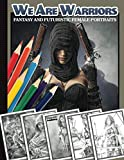 We Are Warriors, Fantasy and Futuristic Female Portraits: Grayscale Coloring Book for Adults