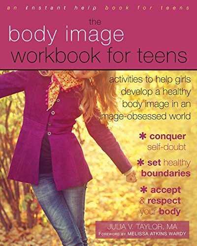 The Body Image Workbook for Teens: Activities to Help Girls Develop a Healthy Body Image in an Image