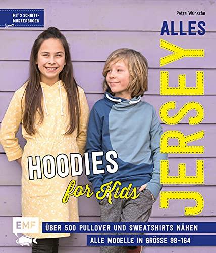 Alles Jersey – Hoodies for Kids: Über 500 Pullover und Sweatshirts super easy nähen mit vielen Stepfotos – Alle Modelle in Größe 98–164 – Mit 6 Schnittmusterbogen