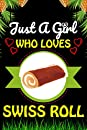 Just a Girl Who loves Swiss Roll: Swiss Roll Foods Lover Blank Lined Composition Notebook Gift For Him, Girlfriend, Girls, Sister, Mom, Women Who Loves Swiss Roll/ Anniversary, Valentine's And Birthday Funny Gift Ideas