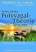 Heilen mit der Polyvagal-Theorie: Neuronales Training fuer Koerper, Herz und Hirn
