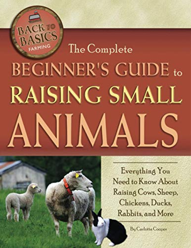 The Complete Beginner's Guide to Raising Small Animals Everything You Need to Know About Raising...