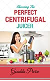 CHOOSING THE PERFECT CENTRIFUGAL JUICER