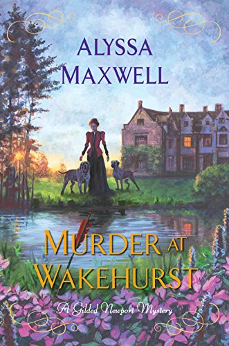 Murder at Wakehurst (A Gilded Newport Mystery Book 9) by [Alyssa Maxwell]
