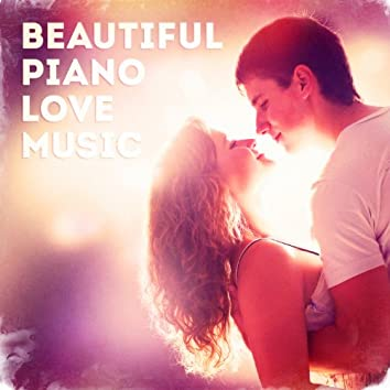Beautiful Piano Love Music (All the Best Love Songs Played in a Romantic Piano Style)