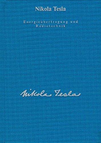 Gesamtausgabe: Seine Werke, 6 Bde., Bd.4, Energieübertragung und Radiotechnik: Informationsübermittlung und Methoden der Energieerzeugung (Edition Tesla)