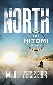 North (The Hitomi Files Book 1) by [M.H. Vesseur]