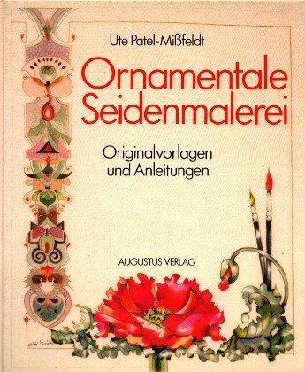Ornamentale Seidenmalerei. Originalvorlagen und Anleitungen