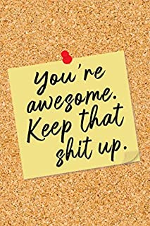 You're Awesome. Keep That Shit Up.: Yellow Note on Cork Board Blank Lined Notebook - Funny Office Humor Corkboard Journal with Lines - Fun Novelty Gift Note Book, Writing Pad or Diary for Boss, Coworker, or Employee - College Ruled - 120 Pages - Size 6x9