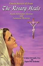 The Rosary Heals - Untold Stories of Jesus - Joyful, Sorrowful, Glorious and Luminous Mysteries