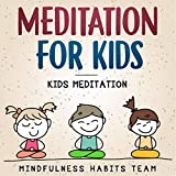 Meditation for Kids - Kids Meditation: Mindfulness Meditations for Kids. Discover the Power of Meditation to Create Resilient, Brain Healthy, and Happy Children Now.