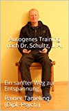 Autogenes Training nach Dr. Schultz, J. H.: Ein sanfter Weg zur Entspannung (German...
