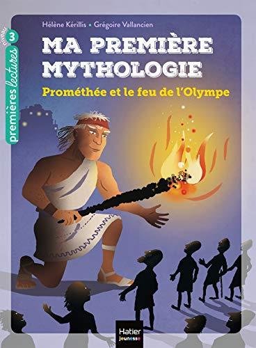 Ma première mythologie - Prométhée et le feu de l'Olympe CP/CE1 6/7 ans