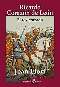 Ricardo Corazon de Leon: El rey cruzado par Jean Flori