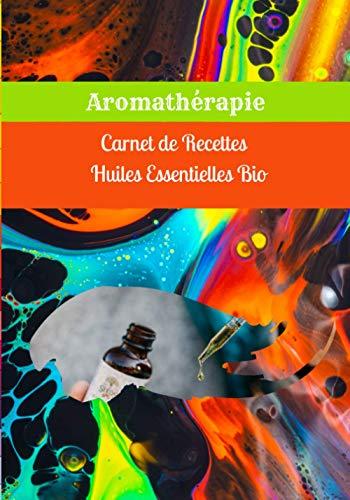 Carnet de recettes huiles essentielles bio, Aromathérapie: Ecrivez vos recettes de soins naturels. Bain, massage, infusion, diffusion dans l'air, en ... soins de beauté, inhalation 17 x 25 cm