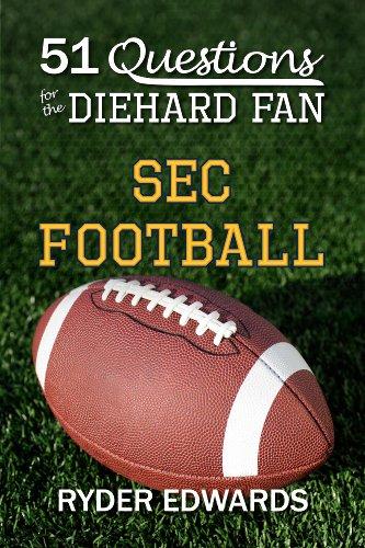51 QUESTIONS FOR THE DIEHARD FAN: SEC FOOTBALL (English Edition)