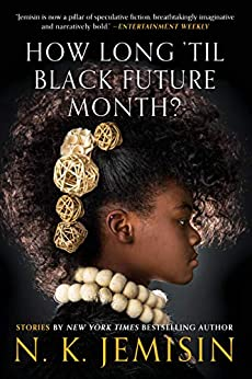 How Long 'til Black Future Month?: Stories by [N. K. Jemisin]
