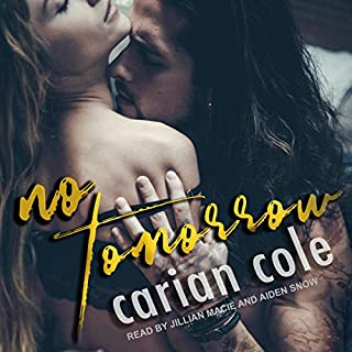 No Tomorrow                   By:                                                                                                                                 Carian Cole                               Narrated by:                                                                                                                                 Jillian Macie,                                                                                        Aiden Snow                      Length: 18 hrs and 43 mins     4 ratings     Overall 5.0