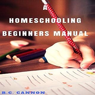 A Homeschooling Beginners Manual (Volume 1) audiobook cover art