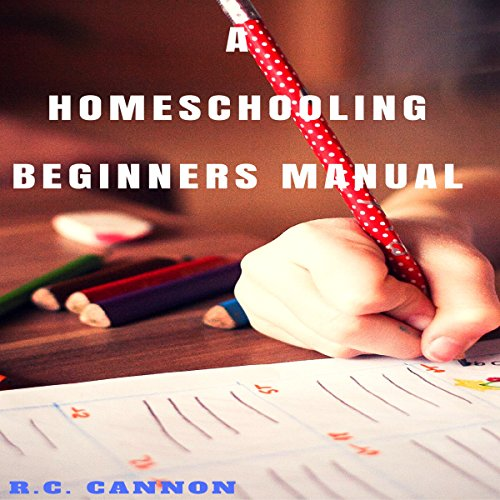 A Homeschooling Beginners Manual (Volume 1) audiobook cover art