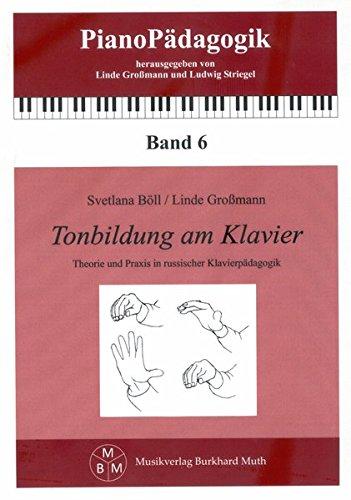 Tonbildung am Klavier: Theorie und Praxis in russischer Klavierpädagogik (Grundlegende Beiträge von Frauen für die Klavierpädagogik)