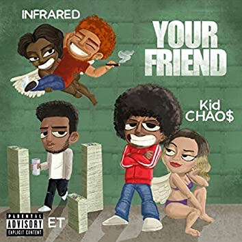 Your Friend (feat. Infrared & E.T.)