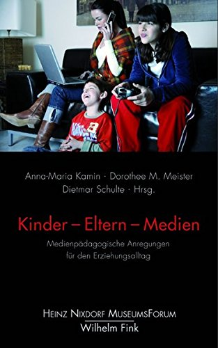 Kinder - Eltern - Medien. Medienpädagogische Anregungen für den Erziehungsalltag (Forum)