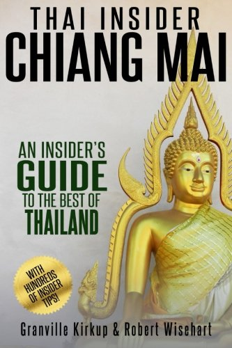 Thai Insider: Chiang Mai: An Insider's Guide to the Best of Thailand