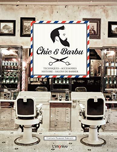 Chic & barbu : Techniques - Accessoires - Histoire - Salons de barbier