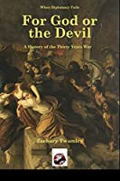 For God or The Devil: A History of The Thirty Years War (When Diplomacy Fails)